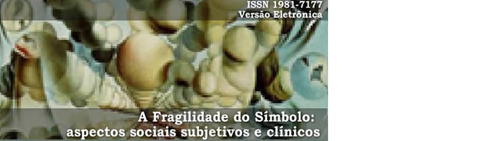 A Fragilidade do Símbolo: aspectos sociais subjetivos e clínicos